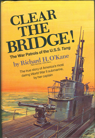 Clear the Bridge! The War Patrols of the U.S.S. Tang, Richard H. O'Kane
