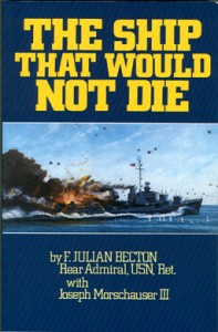 ShipWouldNotDieSB 197x300 - The Ship That Would Not Die - By Rear Admiral F. Julian Becton, USN (Ret.) with Joseph Morschauser III