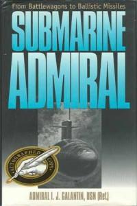 SubmarineAdmiralHB 200x300 - Submarine Admiral - autographed, hardback - By Admiral I. J. Galantin, USN (Ret.)