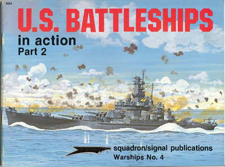 U S Battleships Part 2 In Action Squadron / Signal Pub Warships No 4 1984